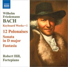 W.F. Bach: 12 Polonaises; Sonata in D major; Fantasia