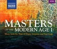 Masters of the Modern Age, Vol. 1: Music from the Time of Degas, Cezanne, and Van Gogh