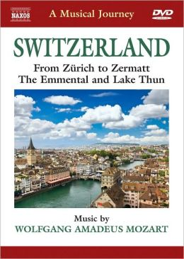 A Musical Journey: Switzerland - From Zurich to Zermatt, the Emmental and Lake Thun
