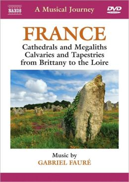 A Musical Journey: France - Cathedrals and Megaliths, Calvaries and Tapestries