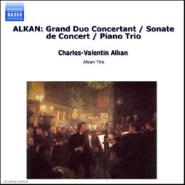 Alkan: Sonate de Concert; Grand Duo Concertant; Piano Trio