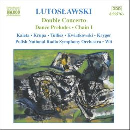 Lutoslawski: Double Concerto; Dances Preludes; Chain I