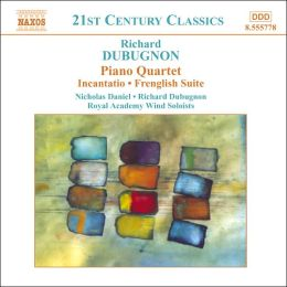 Dubugnon: Piano Quartet; Incantatio; Frenglish Suite