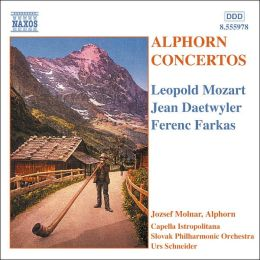Alphorn Concertos by Leopold Mozart, Jean Daetwyler and Ferenc Farkas