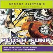 George Clinton's Family Series, Vol. 3: Plush Funk