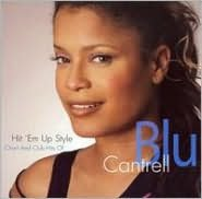 Hit 'Em Up Style: Chart and Club Hits of Blu Cantrell