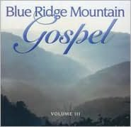 Blue Ridge Mountain Gospel, Vol. 3