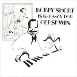 Bobby Short Is K-RA-ZY for Gershwin
