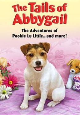 The Tails of Abbygail: The Adventures of Pookie Lu Little... and More!