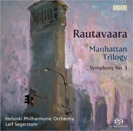 Rautavaara: Manhattan Trilogy; Symphony No. 3