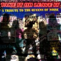 Take It or Leave It: A Tribute to the Queens of Noise - The Runaways