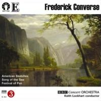Frederick Converse: American Sketches; Song of the Sea; Festival of Pan