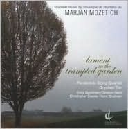 Lament in the Trampled Garden: Chamber Music by Marjan Mozetich