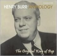 Henry Burr Anthology: The Original King of Pop
