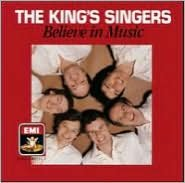 The King's Singers: Believe In Music