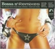 Bossa n' Remixes: The Ultimate Electro-Bossa Remix Collection