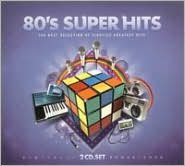 80's Super Hits: The Best Selection of Eighties' Greatest Hits