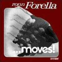 Ronn Forella . . . Moves!