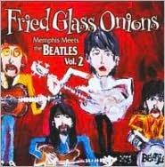 Fried Glass Onions: Memphis Meets the Beatles, Vol. 2