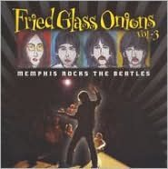Fried Glass Onions: Memphis Rocks the Beatles, Vol. 3