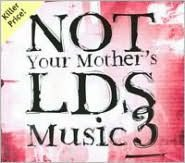 Not Your Mother's LDS Music, Vol. 3