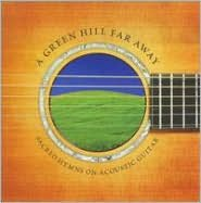A Green Hill Far Away: Sacred Hymns on Acoustic Guitar