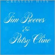 Greatest Hits: Jim Reeves & Patsy Cline