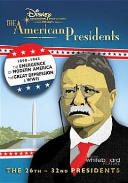 The American Presidents: 1890-1945 - The 26th-32nd Presidents