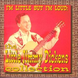 I'm Little But I'm Loud: The Little Jimmy Dickens Collection