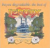 Bayou Degradable: The Best of Louisiana's LeRoux