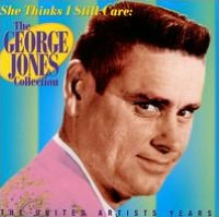 She Thinks I Still Care: The George Jones Collection (The United Artists Years)