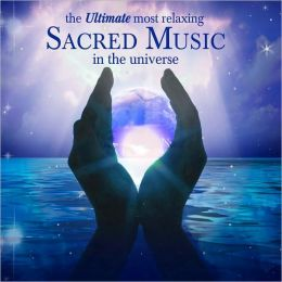 The Ultimate Most Relaxing Sacred Music in the Universe