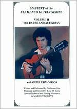 Guillermo Rios: Mastery of the Flamenco Guitar Series, Vol. 2 - Soleares and Alegrias