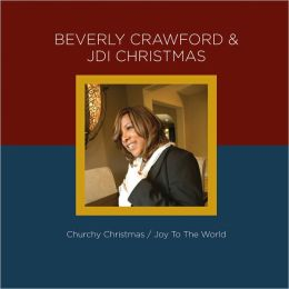 Beverly Crawford & JDI Christmas: Churchy Christmas/Joy to the World