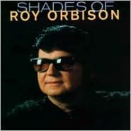Shades of Roy Orbison