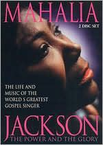 Mahalia Jackson: The Power and the Glory - The Life and Music of the World's Greatest Gospel Singer