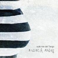 Sulle Rive Del Tango: Milonga Madre