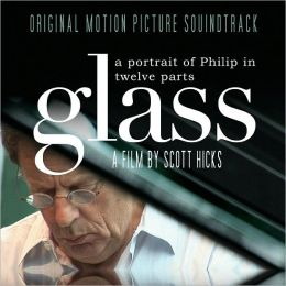 Glass: A Portrait of Philip in Twelve Parts [Original Motion Picture Soundtrack]