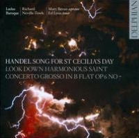 Handel: Song for St Cecilia's Day; Look Down, Harmonious Saint; Concerto Grosso in B flat, Op. 6 No. 7