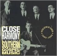 Close Harmony, Vol 1: 1920 - 1955 A History of Southern Gospel Music