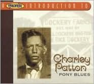 A   Proper Introduction to Charley Patton: Pony Blues