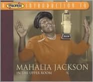 A   Proper Introduction to Mahalia Jackson: In the Upper Room