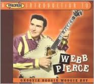 A   Proper Introduction to Webb Pierce: Groovie Boogie Woogie Boy