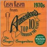 Casey Kasem Presents: America's Top Ten - The 70's Singer/Songwriters