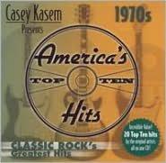 Casey Kasem Presents: America's Top Ten - The 70's Classic Rock's Greatest Hits