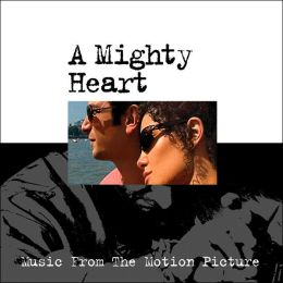 A Mighty Heart [Music from the Motion Picture]