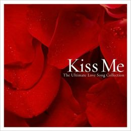 Kiss Me: Songs Of Love & Romance