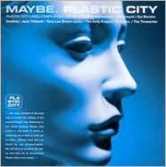 Maybe. Plastic City.