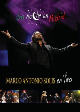 Marco Antonio Solis: Una Noche en Madrid