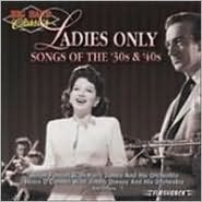 Big Band Classics Ladies Only: Songs of 30's and 40's